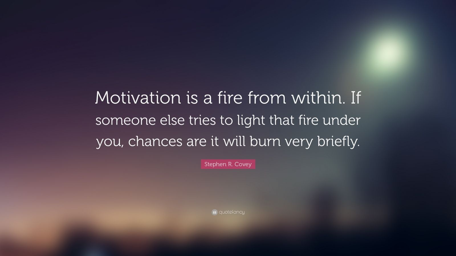 36436-Stephen-R-Covey-Quote-Motivation-is-a-fire-from-within-If-someone